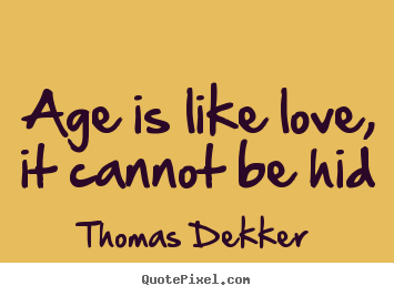 Create graphic picture quotes about love - Age is like love, it cannot be hid
