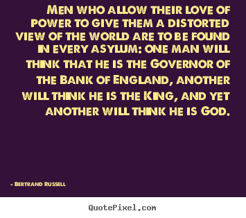 Love quote - Men who allow their love of power to give them a distorted..