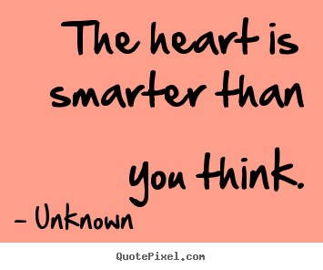 How to design picture quotes about love - The heart is smarter than you think.