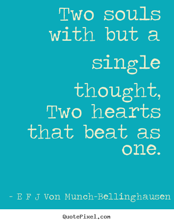 Quotes about love - Two souls with but a single thought,two hearts that beat..