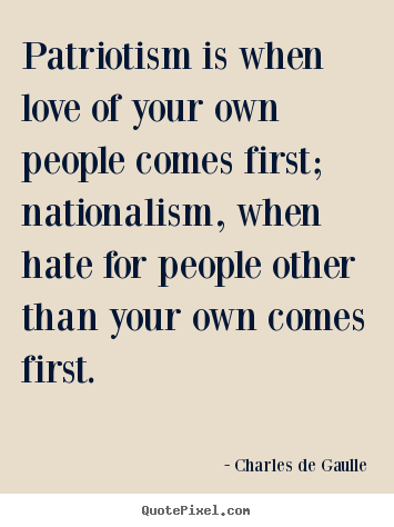 Quotes about love - Patriotism is when love of your own people comes..