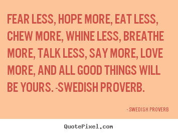 Quote about love - Fear less, hope more, eat less, chew more, whine less,..
