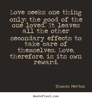 Quote about love - Love seeks one thing only: the good of the one loved. it..