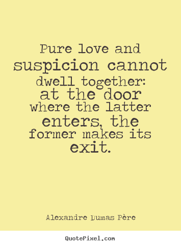 Love quote - Pure love and suspicion cannot dwell together:..