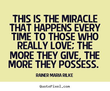 This is the miracle that happens every time to those who.. Rainer Maria Rilke popular love quotes