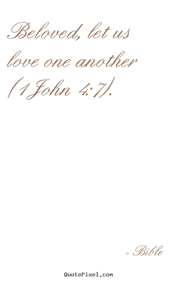 Design photo quotes about love - Beloved, let us love one another (1 john 4:7).