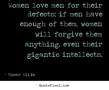 Oscar Wilde poster quotes - Women love men for their defects; if men have enough.. - Love sayings