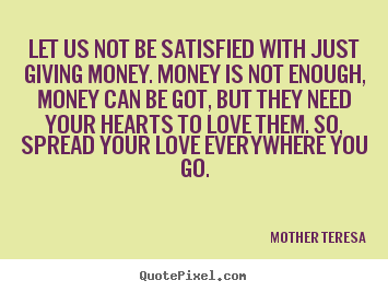 Quote about love - Let us not be satisfied with just giving money...