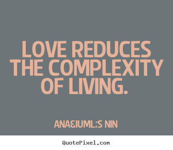Love quotes - Love reduces the complexity of living.