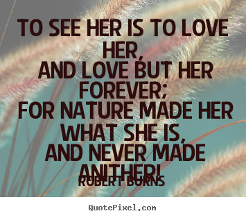 ... quotes about love - To see her is to love her, and love but her