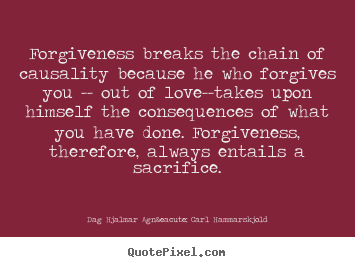 Make personalized picture quotes about love - Forgiveness breaks the chain of causality because he who forgives you..