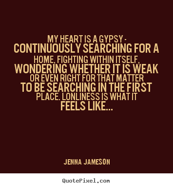 Jenna Jameson picture quotes - My heart is a gypsy - continuously searching for a home, fighting.. - Love quote
