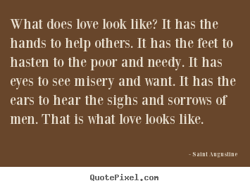 Love quote - What does love look like? it has the hands to help others. it has the..