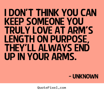 Design picture quotes about love - I don't think you can keep someone you truly..
