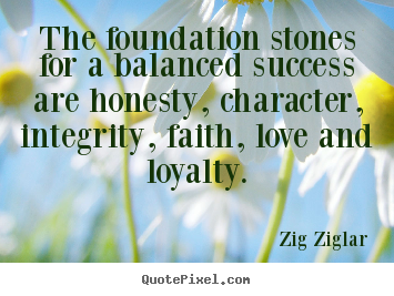 Love quote - The foundation stones for a balanced success are honesty,..