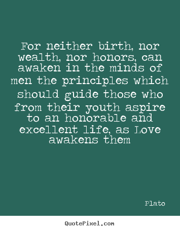 Love Quotes For Neither Birth Nor Wealth Nor Honors Can Awaken In