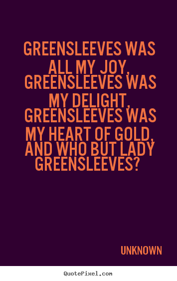 Unknown image quotes - Greensleeves was all my joy, greensleeves was my.. - Love quotes