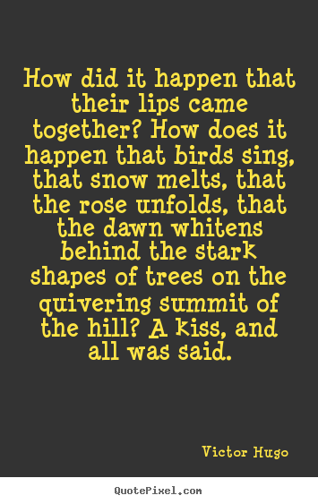 Love quotes - How did it happen that their lips came together? how..