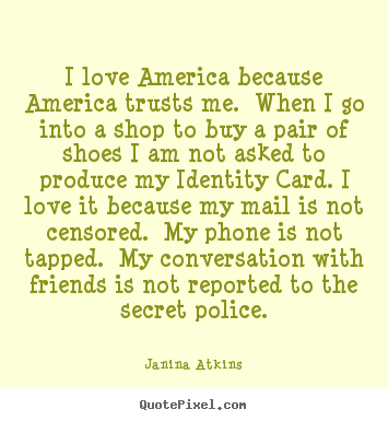Love quotes - I love america because america trusts me. when..