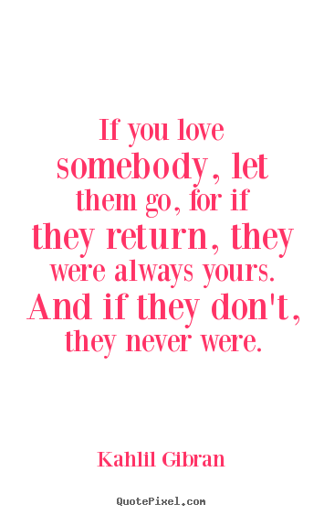 Quotes About If U Love Someone : Sayings about love - If you love somebody, let them go, for if they ...