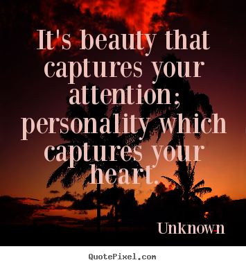 Quotes about love - It's beauty that captures your attention; personality..