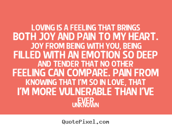 Unknown picture quotes - Loving is a feeling that brings both joy and pain to my.. - Love quote