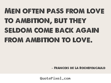 Customize picture quotes about love - Men often pass from love to ambition, but they seldom come back..