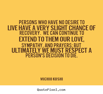 Love quote - Persons who have no desire to live have a..