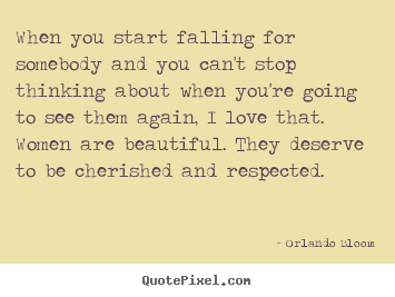 Create your own picture quotes about love - When you start falling for somebody and you can't stop thinking..