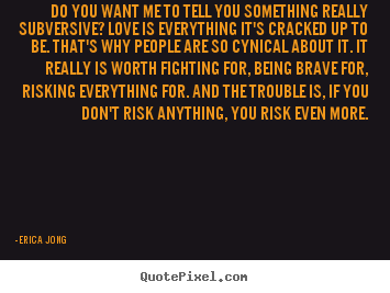 Erica Jong picture quotes - Do you want me to tell you something really subversive?.. - Love quote