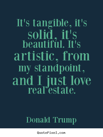 Quotes about love - It's tangible, it's solid, it's beautiful...