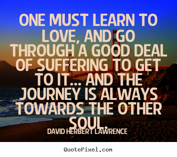 Quote about love - One must learn to love, and go through a good..