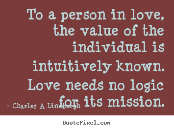 Quote about love - To a person in love, the value of the individual is intuitively known...