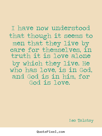 Quotes about love - I have now understood that though it seems to men that they..