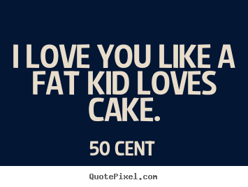 50 Cent Love Quotes : ... Love Quotes Motivational Quotes Life Quotes Inspirational Quotes