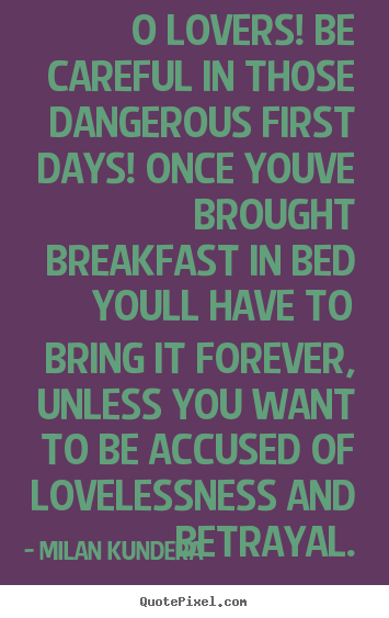 Quotes about love - O lovers! be careful in those dangerous first days! once..
