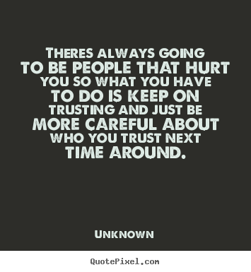 Quotes about love - Theres always going to be people that hurt..