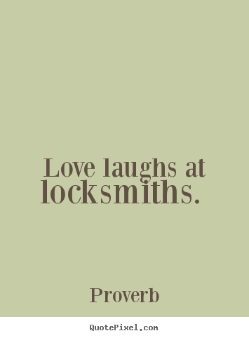 Love quote - Love laughs at locksmiths.