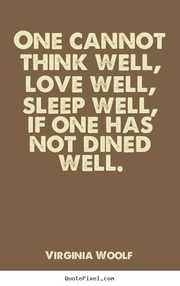 Diy picture quotes about love - One cannot think well, love well, sleep well, if one has not..