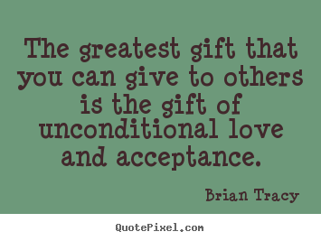 Design custom picture quotes about love - The greatest gift that you can give to others is the gift of unconditional..