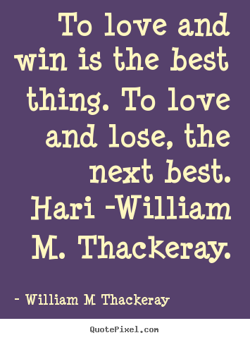 Love quote - To love and win is the best thing. to love and lose, the..