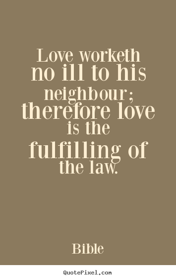 Bible picture quotes - Love worketh no ill to his neighbour; therefore.. - Love quote