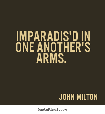 Quotes about love - Imparadis'd in one another's arms.
