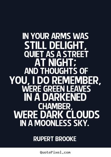Rupert Brooke pictures sayings - In your arms was still delight, quiet as.. - Love quotes
