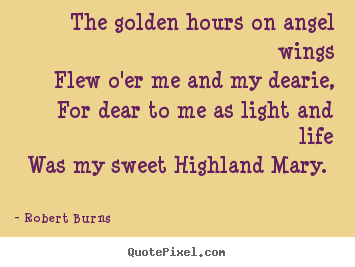 Robert Burns picture quotes - The golden hours on angel wings flew o'er me and my dearie,.. - Love quotes