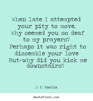 Design your own image quotes about love - When late i attempted your pity to move, why seemed you..