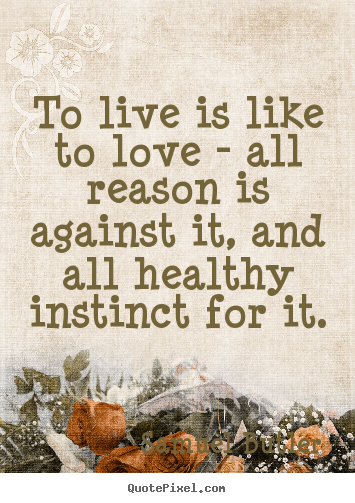Create graphic picture quote about love - To live is like to love - all reason is..