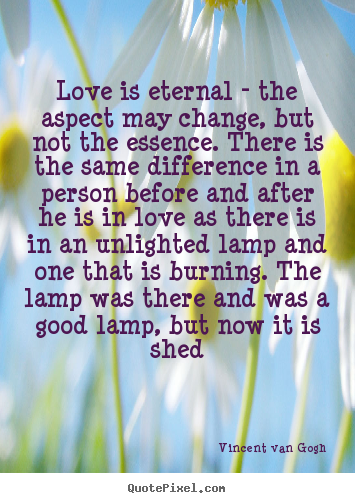 Love quotes - Love is eternal - the aspect may change, but not the essence. there is..
