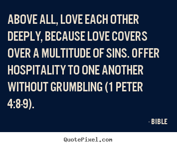 Bible picture quote - Above all, love each other deeply, because love.. - Love quote