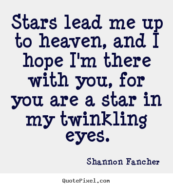 Love quote - Stars lead me up to heaven, and i hope i'm there with..